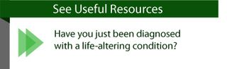 Have you just been diagnosed with a life-altering condition? See Useful Resources